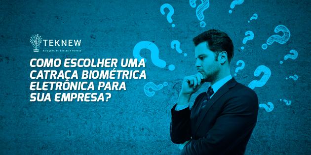 Como-escolher-uma-Catraca-Biométrica-Eletrônica-para-sua-Empresa